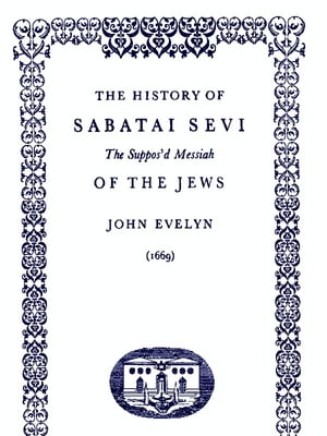 The History of Sabatai Sevi The Suppos'd Messiah of the Jews