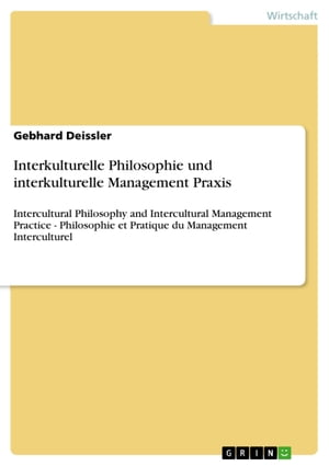 Interkulturelle Philosophie und interkulturelle Management Praxis: Intercultural Philosophy and Intercultural Management Practice - Philosophie et Pra by Gebhard Deissler