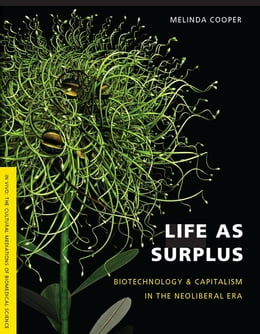 Book Life as Surplus: Biotechnology and Capitalism in the Neoliberal Era by Melinda E. Cooper