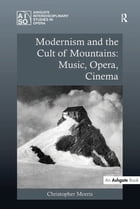 Modernism and the Cult of Mountains: Music, Opera, Cinema