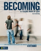 Becoming a Young Man of God: An 8-Week Curriculum for Middle School Guys by Ken Rawson
