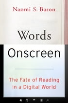 Words Onscreen: The Fate of Reading in a Digital World by Naomi S. Baron
