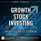 Growth Stock Investing: What You Need to Know: What You Need to Know by Harry Domash