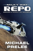 Milky Way Repo: Book One in The Milky Way Repo Series by Michael Prelee