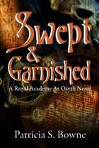 Swept And Garnished by Patricia S. Bowne