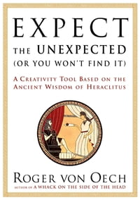 Expect the Unexpected (Or You Won't Find It): A Creativity Tool Based on the Ancient Wisdom of H