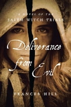 Deliverance From Evil: A Novel of the Salem Witch Trials de Frances Hill
