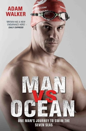 Man vs Ocean - One Man's Journey to Swim The World's Toughest Oceans