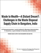 Waste to Wealth - A Distant Dream?: Challenges in the Waste Disposal Supply Chain in Bangalore, India by Chuck Munson