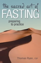 The Sacred Art of Fasting: Preparing to Practice by Thomas Ryan