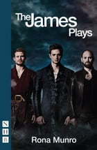 The James Plays (NHB Modern Plays) by Rona Munro