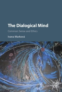 The Dialogical Mind: Common Sense and Ethics