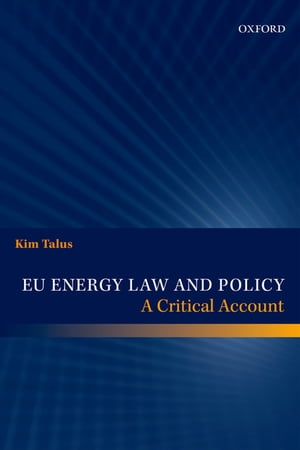 EU Energy Law and Policy A Critical Account