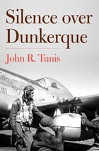 Silence Over Dunkerque by John R. Tunis