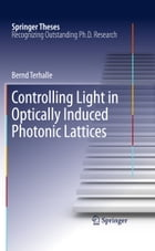 Controlling Light in Optically Induced Photonic Lattices by Bernd Terhalle