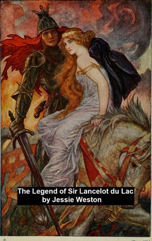 Legend of Sir Lancelot du Lac by Jessie Weston