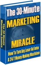 The 30 Minute Marketing Miracle by Mark Henz