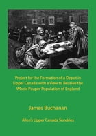 Project for the Formation of a Depot in Upper Canada by James Buchanan