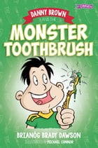 Danny Brown and the Monster Toothbrush by Brianóg Brady Dawson