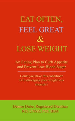 EAT OFTEN, FEEL GREAT & LOSE WEIGHT: An Eating Plan to Curb Appetite and Prevent Low Blood Sugar