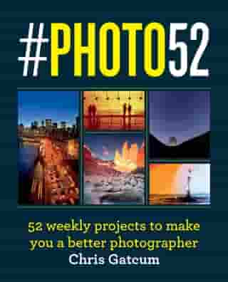 #PHOTO52: 52 weekly projects to make you a better photographer de Chris Gatcum