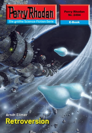 "Perry Rhodan 2494: Retroversion: Perry Rhodan-Zyklus ""Negasphäre"" by Arndt Ellmer"