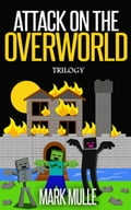 Attack on the Overworld Trilogy db1ac0f7-045a-43f9-ac53-63cfb1311aab
