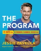 The Program: 21 Days to a Stronger, Slimmer, Sexier You by Jessie Pavelka