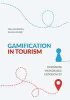 Gamification in Tourism: Designing Memorable Experiences by Roman Egger