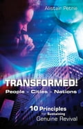 Transformed! People - Cities - Nations: 10 Principals for Sustaining Unfeigned Revival