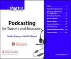 Podcasting for Trainers and Educators, Digital Short Cut by Nandini Shastry
