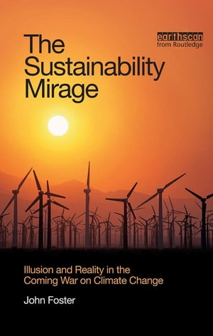 The Sustainability Mirage Illusion and Reality in the Coming War on Climate Change