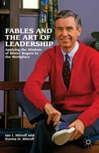 Fables and the Art of Leadership: Applying the Wisdom of Mister Rogers to the Workplace