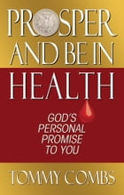 Prosper And Be In Health: God's Personal Promise to You by Tommy Combs