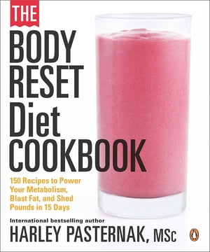 The Body Reset Diet Cookbook: 150 Recipes To Power Your Metabolism;blast Fat;and Shed Pounds by Harley Pasternak