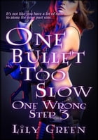 One Bullet Too Slow: One Wrong Step 3 by Lily Green