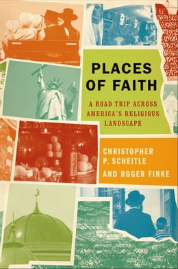 Book Places of Faith: A Road Trip across America's Religious Landscape by Christopher P. Scheitle