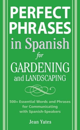 Book Perfect Phrases in Spanish for Gardening and Landscaping: 500 + Essential Words and Phrases for… by Yates, Jean