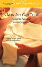 A Man She Can Trust by Roxanne Rustand
