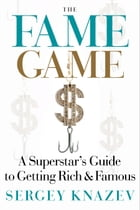 The Fame Game: A Superstar's Guide to Getting Rich and Famous by Sergey Knazev