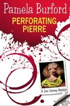 Perforating Pierre: A Jane Delaney Mystery, Book 3 by Pamela Burford