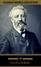 Jules Verne: The Classics Novels Collection (Golden Deer Classics) [Included 19 novels, 20,000 Leagues Under the Sea,Around the World in 80 Days,A Jou by Jules Verne