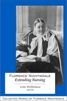 Florence Nightingale: Extending Nursing: Collected Works of Florence Nightingale, Volume 13 by Lynn McDonald