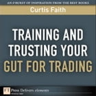 Training and Trusting Your Gut for Trading by Curtis Faith