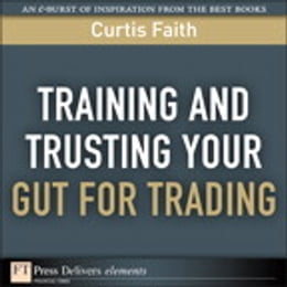 Book Training and Trusting Your Gut for Trading by Curtis Faith