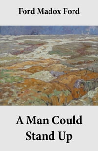 A Man Could Stand Up (Volume 3 of the tetralogy Parade's End)