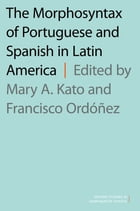 The Morphosyntax of Portuguese and Spanish in Latin America by Mary A. Kato