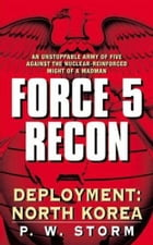 Force 5 Recon: Deployment: North Korea by P. W. Storm