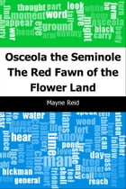 Osceola the Seminole: The Red Fawn of the Flower Land by Mayne Reid