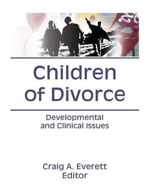 Children of Divorce Developmental and Clinical Issues
